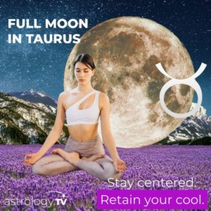 Full Moon in Taurus:Stay Alert and Proceed with Caution